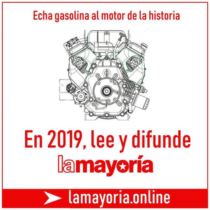 Echa gasolina al motor de la historia. En 2019, lee y difunde La Mayoría.